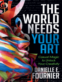 The World Needs Your Art: Casual Magic to Unlock Your Creativity