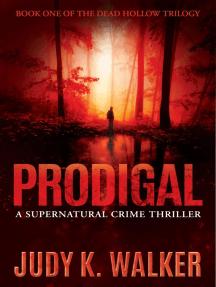Prodigal: A Supernatural Crime Thriller: Dead Hollow, #1
