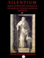 Silentium - Spunti di riflessione e manuale di istruzioni per la pratica spirituale quotidiana -