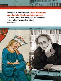 Des Reiches genialste Schandschnauze: Texte und Briefe zu Walther von der Vogelweide