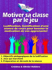 Motiver sa classe par le jeu n°1: Ludification, Gamification d'une séance de cours pour booster la motivation de vos apprenants!