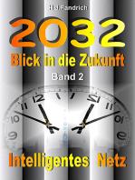 2032 .. Blick in die Zukunft .. Band 2 .. Intelligentes Netz ..