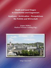 Stadt und Land Siegen in Geschichte und Gegenwart: Analysen – Archivalien – Perspektiven für Politik und Wirtschaft