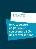 le vocabulaire anglais pour comprendre 80% des conversations: parlez et comprendre l'anglais