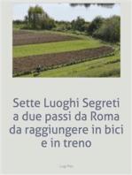 Sette Luoghi Segreti a due passi da Roma da raggiungere in bici e in treno