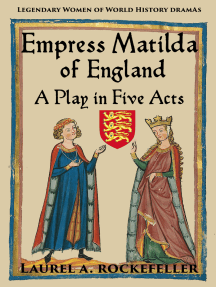 Empress Matilda of England: A Play In Five Acts