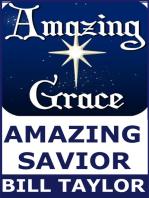 Amazing Grace: Amazing Savior