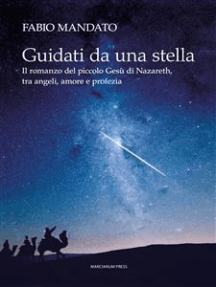 Guidati da una stella: Il romanzo del piccolo Gesù di Nazaret, tra angeli, amore e profezia