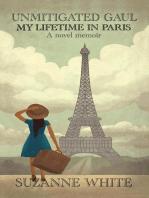 Unmitigated Gaul - My Lifetime in Paris