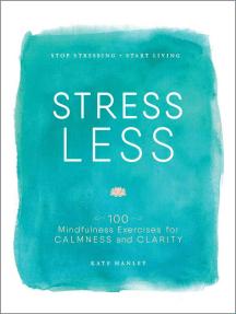 Stress Less: Stop Stressing, Start Living