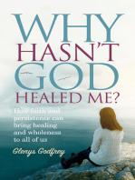 Why Hasn't God Healed Me?