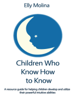 Children Who Know How to Know: A resource guide for helping children develop and utilize their powerful intuitive abilities