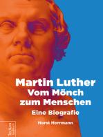 Martin Luther – Vom Mönch zum Menschen