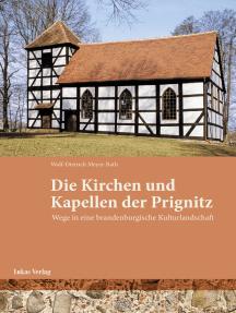 Kirchen und Kapellen der Prignitz: Wege durch eine brandenburgische Kulturlandschaft