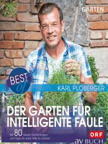 Best of der Garten für intelligente Faule: Mit 80 neuen Gartenfragen und Tipps für erste Hilfe im Garten