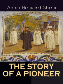 THE STORY OF A PIONEER: The Insightful Life Story of the leading Suffragist, Physician and the First Female Methodist Minister of USA