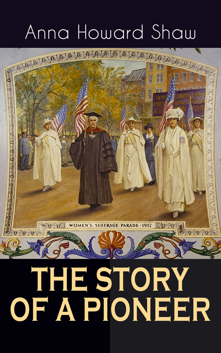 THE STORY OF A PIONEER by Anna Howard Shaw - Read Online