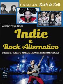Indie & Rock alternativo: Historia, cultura, artistas y álbumes fundamentales