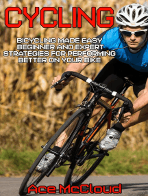 Cycling: Bicycling Made Easy: Beginner and Expert Strategies For Performing Better On Your Bike