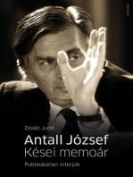 Antall József - Kései memoár. Publikálatlan interjúk