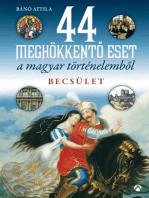 44 meghökkentő eset a magyar történelemből. Becsület