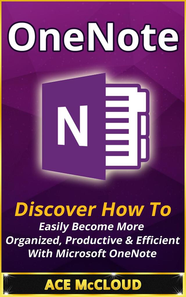 Onenote Discover How To Easily Become More Organized Productive