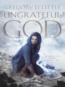 Ungrateful God: Unwilling Souls, #2