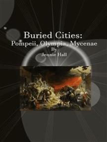 Buried Cities: Pompeii, Olympia, Mycenae