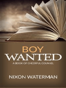 """""""Boy Wanted"""" - A Book of Cheerful Counsel"""