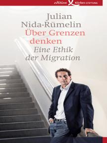 Über Grenzen denken: Eine Ethik der Migration