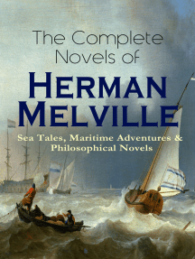 The Complete Novels of Herman Melville: Sea Tales, Maritime Adventures & Philosophical Novels: Moby-Dick, Typee, Omoo, Mardi, Redburn, White-Jacket, Pierre, Israel Potter, The Confidence-Man & Billy Budd, Sailor