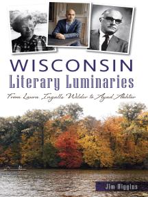 Wisconsin Literary Luminaries: From Laura Ingalls Wilder to Ayad Akhtar