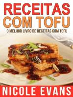 Receitas Com Tofu - O Melhor Livro de Receitas com Tofu