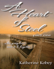 A Heart of Steel: Part One - When young love is never to be forgotten...