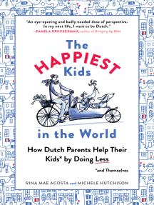 The Happiest Kids in the World: How Dutch Parents Help Their Kids (and Themselves) by Doing Less