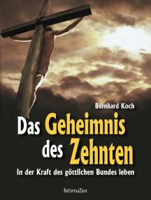 Das Geheimnis des Zehnten: In der Kraft des göttlichen Bundes leben