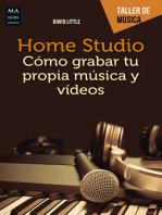 Home Studio: Cómo grabar tu propia música y vídeos