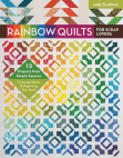 Rainbow Quilts for Scrap Lovers eBook: 12 Projects from Simple Squares * Choosing Fabrics & Organizing Your Stash
