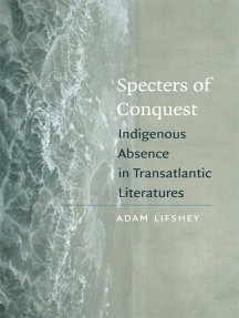 Specters of Conquest: Indigenous Absence in Transatlantic Literatures