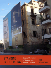 Standing by the Ruins: Elegiac Humanism in Wartime and Postwar Lebanon