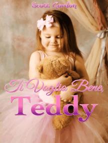 Ti Voglio Bene, Teddy