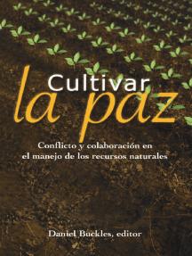 CULTIVAR LA PAZ: Conflicto y colaboracion en el manejo de los recursos naturales