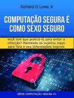 Computação Segura é Como Sexo Seguro: Você tem que praticar para evitar infecções