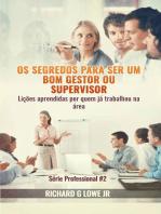 Os segredos para ser um bom gestor ou supervisor – Lições aprendidas por quem já trabalhou na área