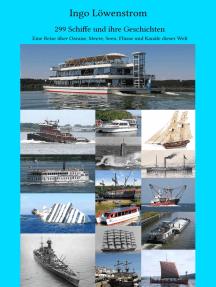 299 Schiffe und ihre Geschichten: Eine Reise über Ozeane, Meere, Seen, Flüsse und Kanäle dieser Welt