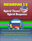 Maskirovka 2.0: Hybrid Threat, Hybrid Response - Putin and Russian Assaults on Georgia, Ukraine and Syria, Advancing Regional Hegemony with Proxy Forces, Outline of a Campaign to Combat Aggression