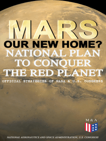 Mars: Our New Home? - National Plan to Conquer the Red Planet (Official Strategies of NASA & U.S. Congress): Journey to Mars – Information, Strategy and Plans & Presidential Act to Authorize the NASA Program