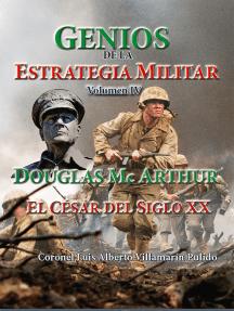 Genios de la Estrategia Militar Volumen IV, Douglas Mc Arthur El César del Siglo XX