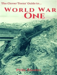 The Clever Teens' Guide to World War One (The Clever Teens' Guides)