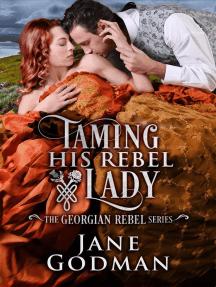 Taming His Rebel Lady: The Georgian Rebel Series, #2